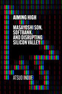 Aiming High - Masayoshi Son, SoftBank, and Disrupting Silicon Valley