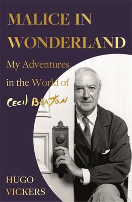Malice in Wonderland - My Adventures in the World of Cecil Beaton