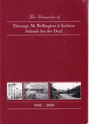 The Chronicles of Titirangi, Mt Wellington and Kelston Schools for the Deaf, 1942-2010