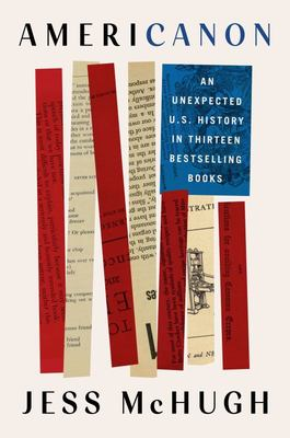 Americanon - An Unexpected U. S. History in Thirteen Bestselling Books