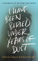 I Have Been Buried under Years of Dust - A Memoir of Autism and Hope