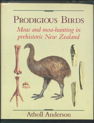 Prodigious Birds: Moas and moa-hunting in prehistoric New Zealand