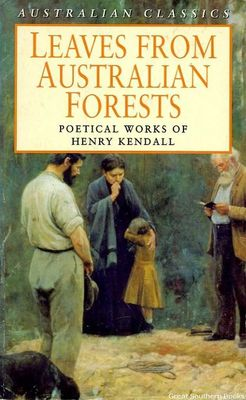 Leaves From Australian Forests: Poetical Works of Henry Kendall