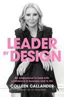 Leader by Design - Be Empowered to Lead with Confidence in Business and in Life