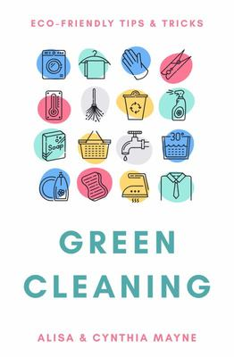 Green Cleaning: Eco-Friendly Tips & Tricks