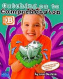 Catching On To Comprehension Book B