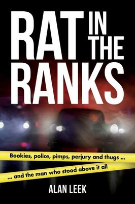 Rat in the Ranks - Bookies, Police, Pimps, Perjury and Thugs ... and the Man Who Stood above It All