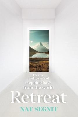 Retreat - The Risks and Rewards of Stepping Back from the World