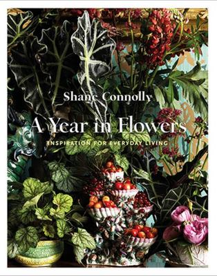 A Year in Flowers: Inspiration for Everyday Living - Inspiration for Everyday Living