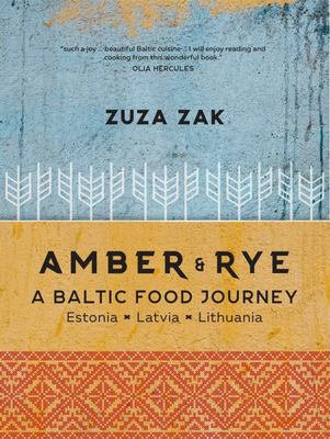 Amber and Rye: A Baltic Food Journey Estonia Latvia Lithuania