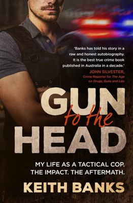 Gun to the Head: My life as a tactical cop. The impact. The aftermath.