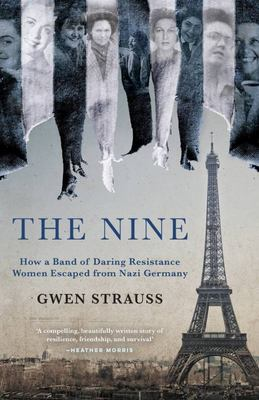 The Nine - How a Band of Daring Resistance Women Escaped from Nazi Germany