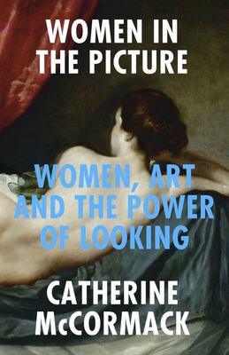 Women in the Picture - Women, Art and the Power of Looking