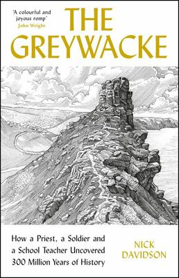 The Greywacke - How a Vicar, a Soldier and a Schoolteacher Uncovered 300 Million Years of History