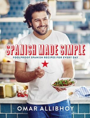 Spanish Made Simple - Foolproof Spanish Recipes for Every Day