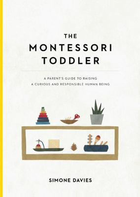 The Montessori Toddler - Planting the Seeds to Grow a Curious and Responsible Human Being