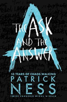 The Ask and the Answer (#2 Chaos Walking 10th Anniversary Edition)