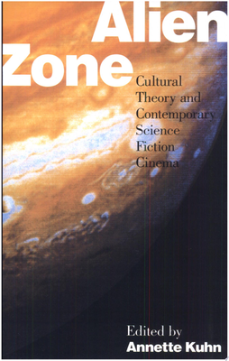 Alien Zone - Cultural Theory and Contemporary Science Fiction Cinema