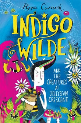 Indigo Wilde and the Creatures at Jellybean Crescent - Book 1