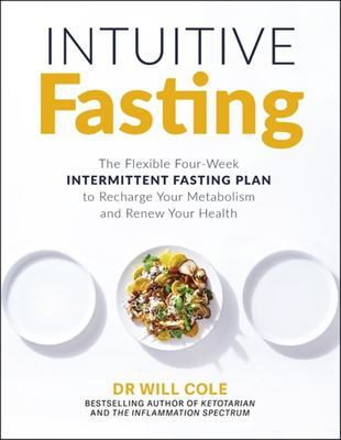 Intuitive Fasting - The Flexible Four-Week Intermittent Fasting Plan to Recharge Your Metabolism and Renew Your Health