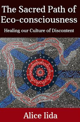 The Sacred Path of Eco-Consciousness - Healing Our Culture of Discontent