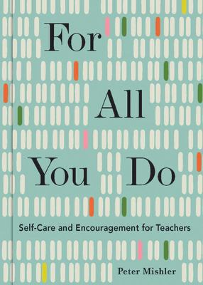 For All You Do - Self-Care and Encouragement for Teachers
