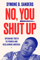 No, You Shut Up - Speaking Truth to Power and Reclaiming America