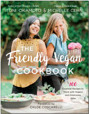 The Friendly Vegan Cookbook - 100 Essential Recipes to Share with Vegans and Omnivores Alike