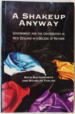 A Shakeup Anyway - Government and the Universities in New Zealand in a Decade of Reform