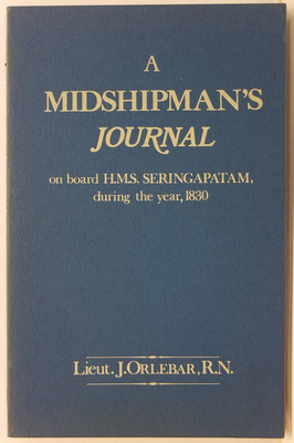 A Midshipman's Journal on board HMS Seringapatam during the Year 1830 containing brief observations on the Tonga Islands ... Pitcairn's Island and other islands in the South Sea