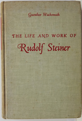 The Life and Work f Rudolf Steiner from the Turn of the Century to his death