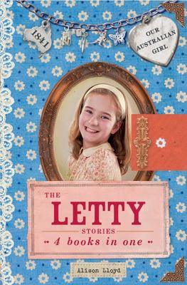 The Letty Stories (Our Australian Girl HB Bind-Up)