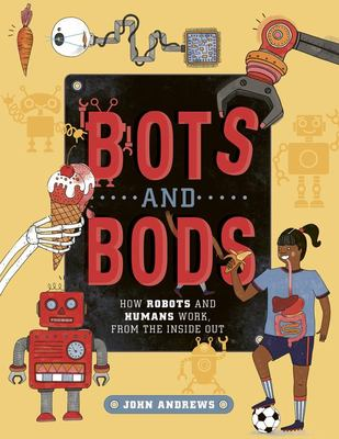 Bots and Bods: How Robots and Humans Work, from the Inside Out