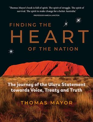 Finding the Heart of the Nation: The Journey of the Uluru Statement towards Voice, Treaty and Truth