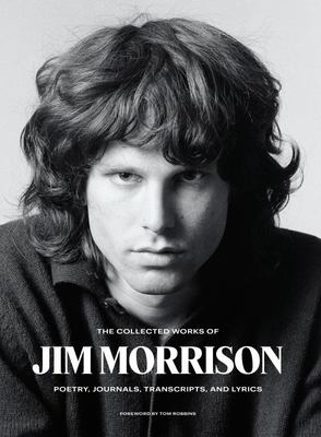 The Collected Works of Jim Morrison - Poetry, Journals, Transcripts, and Lyrics