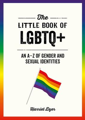 The Little Book of LGBTQ+: An A Z of Gender and Sexual Identities