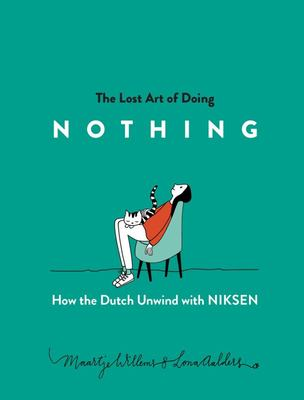 The Lost Art of Doing Nothing: How the Dutch Live Well with Niksen