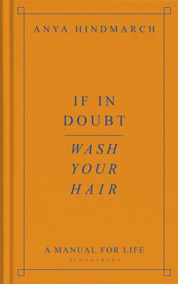 If In Doubt, Wash Your Hair: A Modern Guide to Life