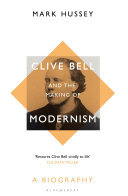 Clive Bell and the Making of Modernism - A Biography