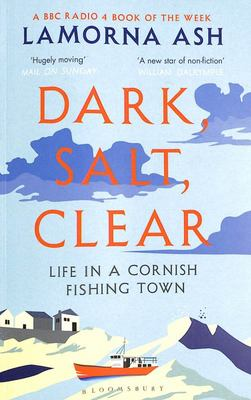 Dark, Salt, Clear - Life in a Cornish Fishing Town  PB