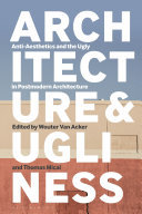 Architecture and Ugliness - Anti-Aesthetics and the Ugly in Postmodern Architecture