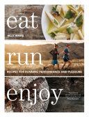 Eat Run Enjoy - Recipes for Running Performance and Pleasure