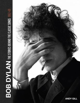 Bob Dylan - The Stories Behind the Songs 1962-68