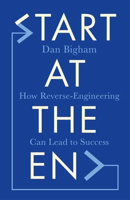 Start at the End: How Reverse-Engineering Can Lead to Success