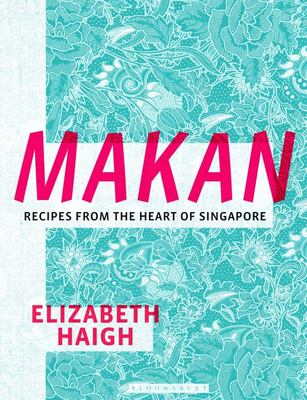 Makan - Recipes from the Heart of Singapore