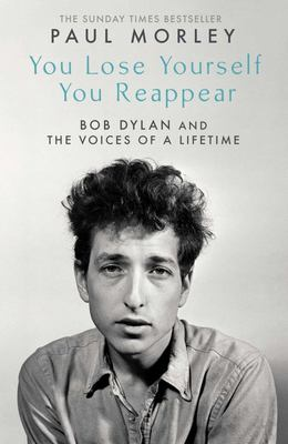 You Lose Yourself You Reappear - The Many Voices of Bob Dylan