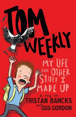 My Life and Other Stuff I Made Up (Tom Weekly #1)