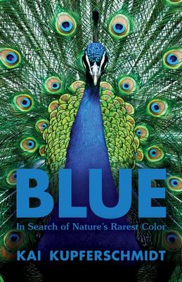 Blue: A Scientist's Search for Nature's Rarest Colour