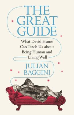 The Great Guide: What David Hume Can Teach Us about Being Human and Living Well