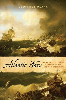 Atlantic Wars From the Fifteenth Century to the Age of Revolution